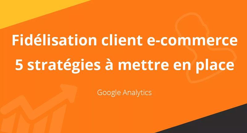 5-strategies-fidelisation-client-ecommerce